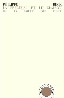 La berceuse et le clairon : de la foule qui écrit - PhilippeBeck