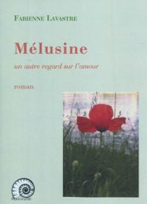 Mélusine : un autre regard sur l'amour - FabienneLavastre