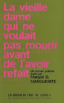 La vieille dame qui ne voulait pas mourir avant de l'avoir refait - Margot D.Marguerite