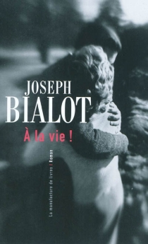 A la vie ! - JosephBialot