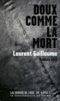 Doux comme la mort - LaurentGuillaume