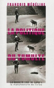 La politique du tumulte - FrançoisMédéline