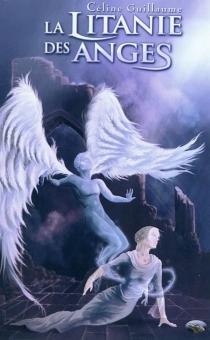 La litanie des anges - CélineGuillaume