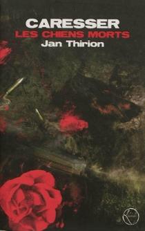 Caresser les chiens morts - JanThirion