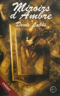 Miroirs d'ambre - DenisLabbé