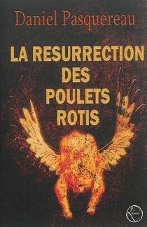 La résurrection des poulets rôtis - DanielPasquereau