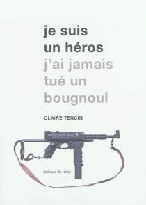 Je suis un héros : j'ai jamais tué un bougnoul - ClaireTencin