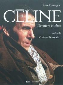 Céline : derniers clichés -