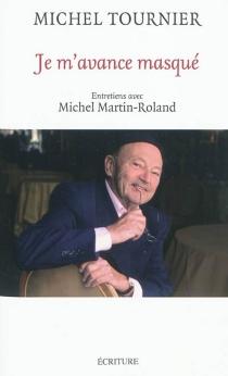 Je m'avance masqué : entretiens avec Michel Martin-Roland - MichelMartin-Roland