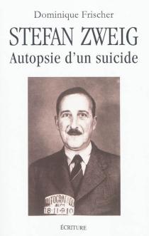 Stefan Zweig : autopsie d'un suicide - DominiqueFrischer