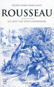 Rousseau : les sept vies d'un visionnaire - Valère-MarieMarchand