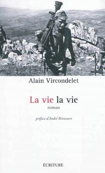 La vie la vie - AlainVircondelet