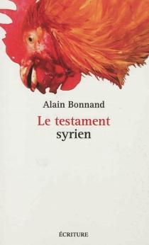 Le testament syrien : valse avec Roland : lettres électroniques au philosophe nihiliste, joueur d'échecs et de ping-pong, Roland Jaccard - AlainBonnand
