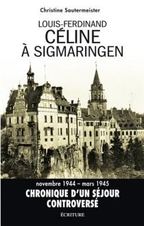 Louis-Ferdinand Céline à Sigmaringen : réalité et fiction dans D'un château l'autre : essai - ChristineSautermeister