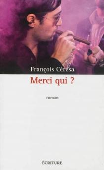 Merci qui ? - FrançoisCérésa