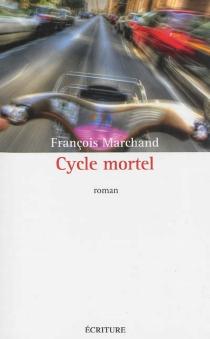 Cycle mortel - FrançoisMarchand