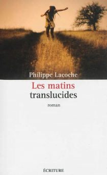 Les matins translucides - Philippe Lacoche