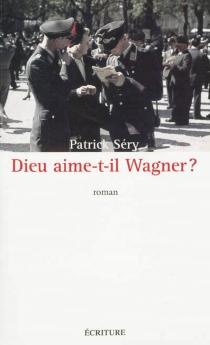 Dieu aime-t-il Wagner ? - PatrickSéry
