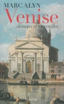 Venise : démons et merveilles - MarcAlyn