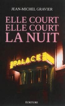 Elle court, elle court... la nuit : chroniques 1978-1982 - Jean-MichelGravier