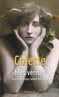 Mes vérités : entretiens avec André Parinaud - Colette