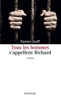 Tous les hommes s'appellent Richard - PatriceJuiff