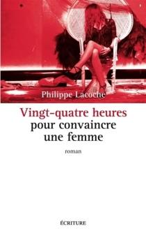 Vingt-quatre heures pour convaincre une femme - PhilippeLacoche