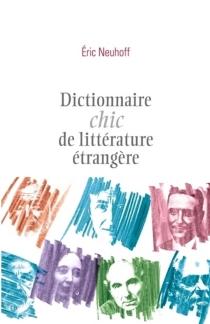 Dictionnaire chic de littérature étrangère - ÉricNeuhoff