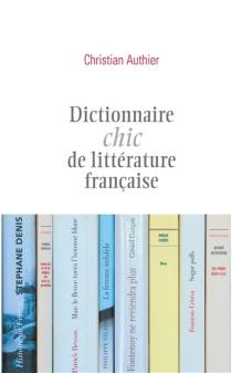 Dictionnaire chic de littérature française - ChristianAuthier