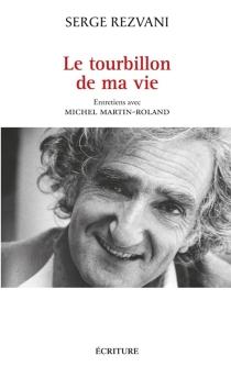 Le tourbillon de ma vie : entretiens avec Michel Martin-Roland - MichelMartin-Roland