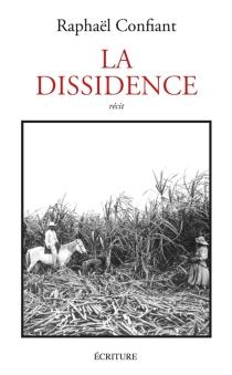 La dissidence : récit - RaphaëlConfiant