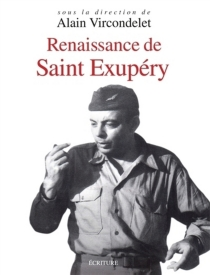 Renaissance de Saint Exupéry : le pilote, l'écrivain, l'homme -