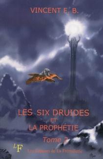 Les six druides et la prophétie - VincentF. B.