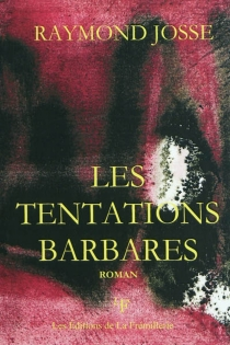 Les tentations barbares - RaymondJosse