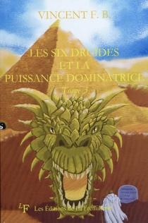 Les six druides et la puissance dominatrice - VincentF. B.