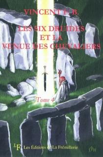 Les six druides et la venue des chevaliers - VincentF. B.