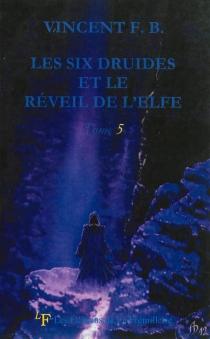 Les six druides et le réveil de l'elfe - VincentF. B.