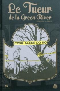 Le tueur de la Green River : l'histoire vraie d'une enquête - JonathanCase