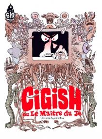 Cigish ou Le maître du je - FlorenceDupré La Tour