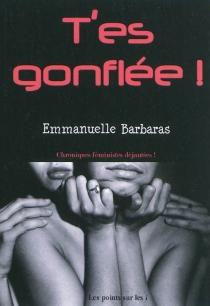T'es gonflée ! : chroniques féministes déjantées - EmmanuelleBarbaras