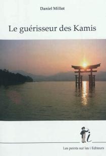 Le guérisseur des Kamis - DanielMillot