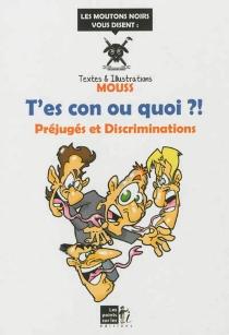 T'es con ou quoi ?! : préjugés et discriminations - Mouss