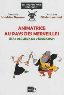 Animatrice au pays des merveilles : état des lieux de l'éducation - SandrineDucasse