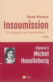 Insoumission : les préjugés ont la peau dure... : réponse à Michel Houellebecq - RynaMonaca