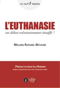 L'euthanasie : un débat volontairement étouffé ! - MélanieRaphaël-Béthune