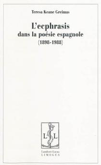L'ecphrasis dans la poésie espagnole (1898-1988) - TeresaKeane Greimas