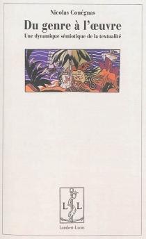 Du genre à l'oeuvre : une dynamique sémiotique de la textualité - NicolasCouégnas