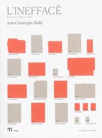 L'ineffacé : brouillons, fragments, éclats - Jean-ChristopheBailly