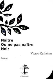 Naître ou ne pas naître noir - VictorKathémo