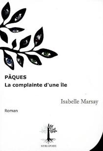 Pâques : la complainte d'une île - IsabelleMarsay